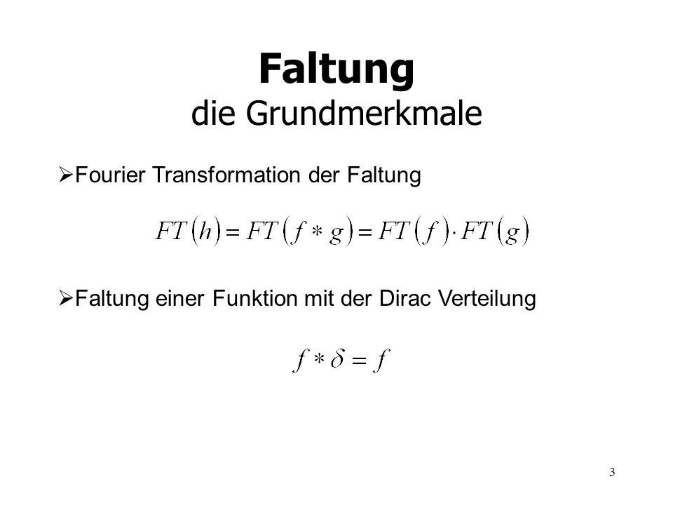 3 Faltung die Grundmerkmale Fourier Transformation der Faltung Faltung einer Funktion mit der Dirac Verteilung