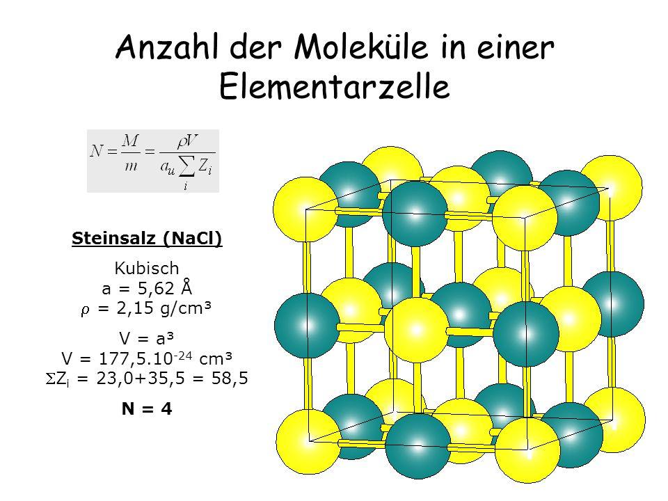 8 Anzahl der Moleküle in einer Elementarzelle Steinsalz (NaCl) Kubisch a = 5,62 Å = 2,15 g/cm³ V = a³ V = 177,5.10 -24 cm³ Z i = 23,0+35,5 = 58,5 N =