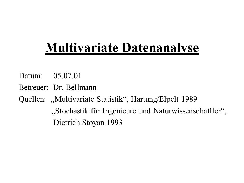 Multivariate Datenanalyse Datum: 05.07.01 Betreuer: Dr.