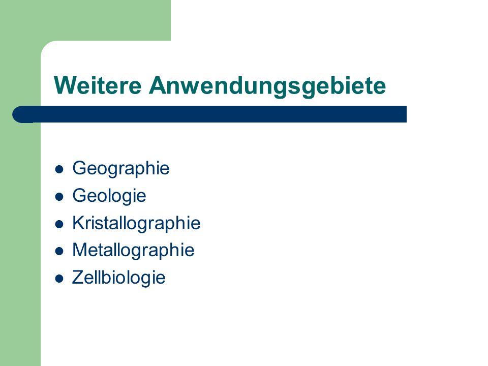 Weitere Anwendungsgebiete Geographie Geologie Kristallographie Metallographie Zellbiologie