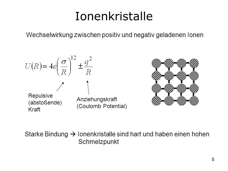 5 Ionenkristalle Wechselwirkung zwischen positiv und negativ geladenen Ionen Repulsive (abstoßende) Kraft Anziehungskraft (Coulomb Potential) Starke B