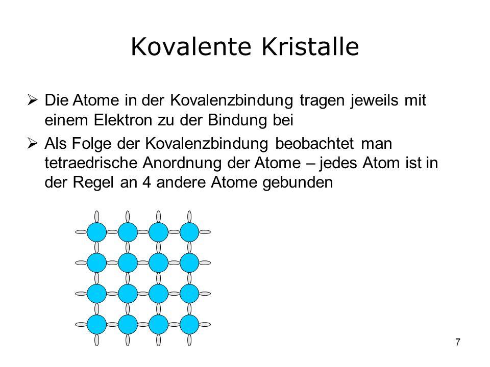 7 Kovalente Kristalle Die Atome in der Kovalenzbindung tragen jeweils mit einem Elektron zu der Bindung bei Als Folge der Kovalenzbindung beobachtet m