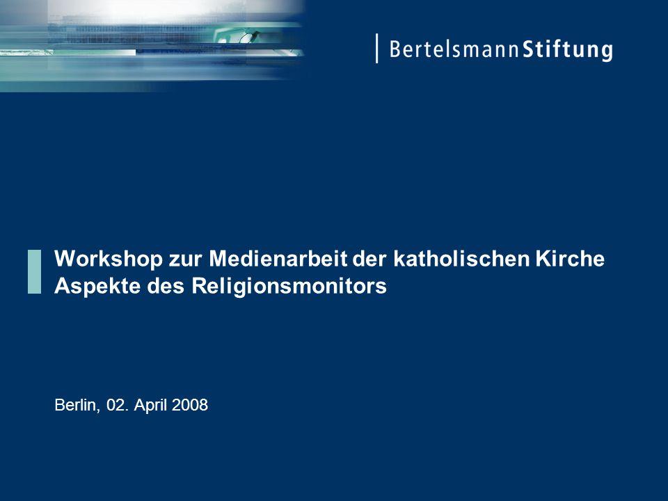 Workshop zur Medienarbeit der katholischen Kirche Aspekte des Religionsmonitors Berlin, 02.