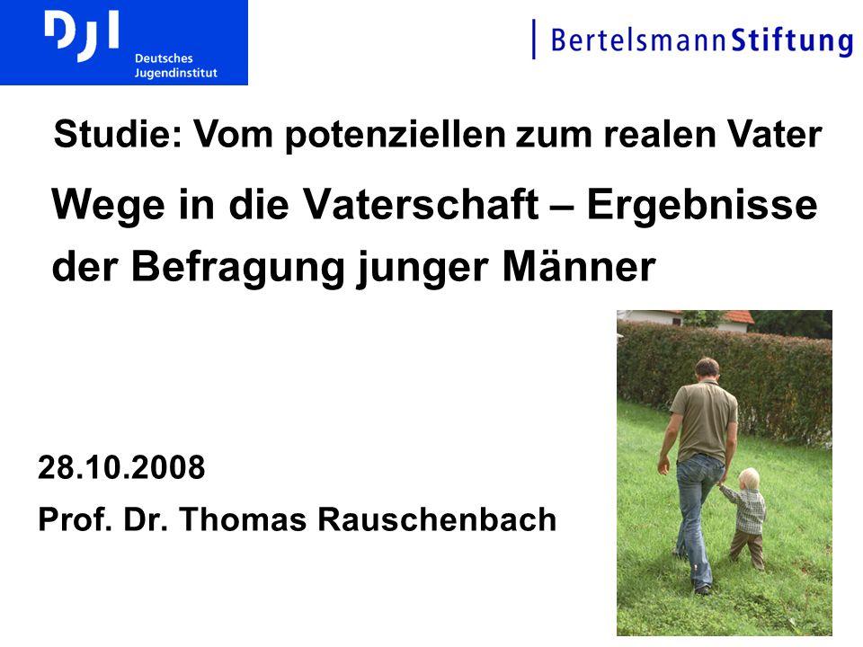1 Wege in die Vaterschaft – Ergebnisse der Befragung junger Männer 28.10.2008 Prof.