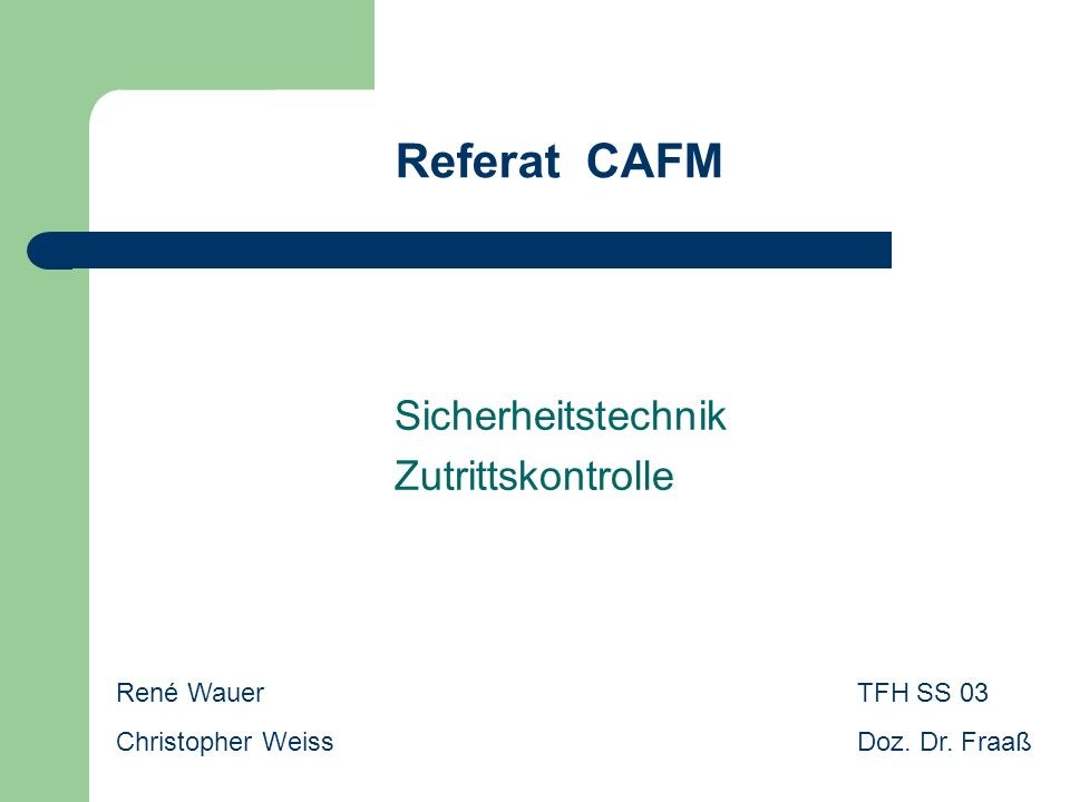 Referat CAFM Sicherheitstechnik Zutrittskontrolle René Wauer Christopher Weiss TFH SS 03 Doz. Dr. Fraaß
