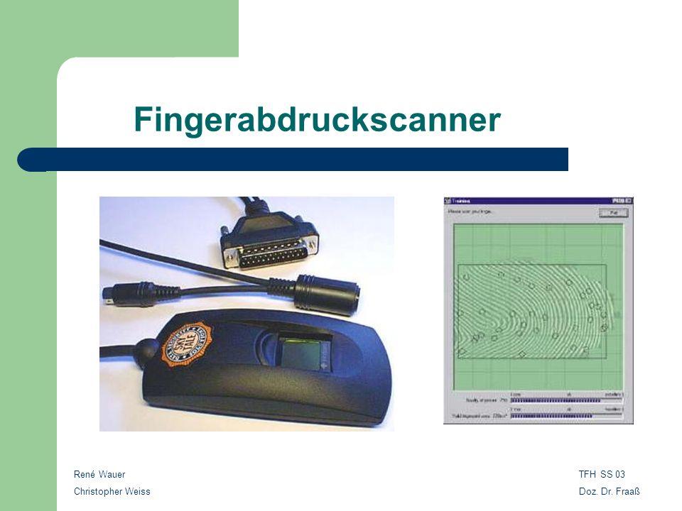Fingerabdruckscanner René Wauer Christopher Weiss TFH SS 03 Doz. Dr. Fraaß