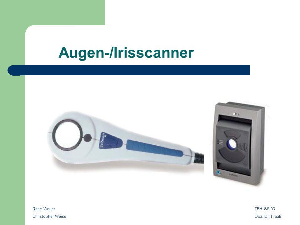 René Wauer Christopher Weiss TFH SS 03 Doz. Dr. Fraaß Augen-/Irisscanner