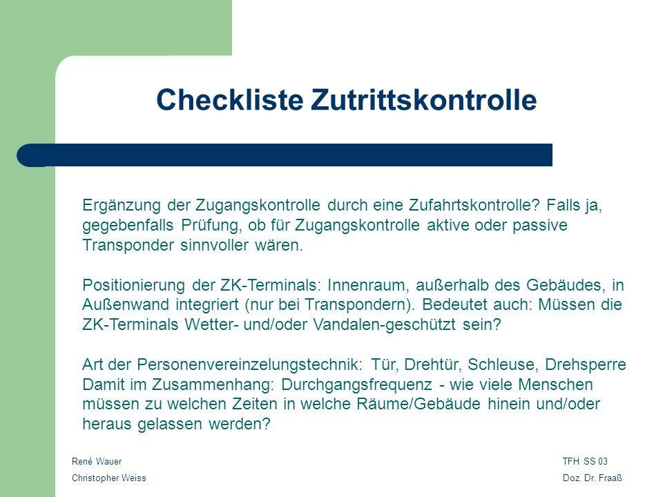 Checkliste Zutrittskontrolle Ergänzung der Zugangskontrolle durch eine Zufahrtskontrolle? Falls ja, gegebenfalls Prüfung, ob für Zugangskontrolle akti