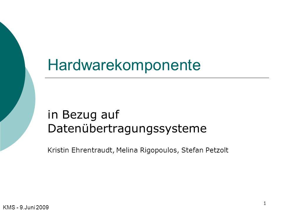 Hardwarekomponente in Bezug auf Datenübertragungssysteme Kristin Ehrentraudt, Melina Rigopoulos, Stefan Petzolt KMS - 9.Juni 2009 1