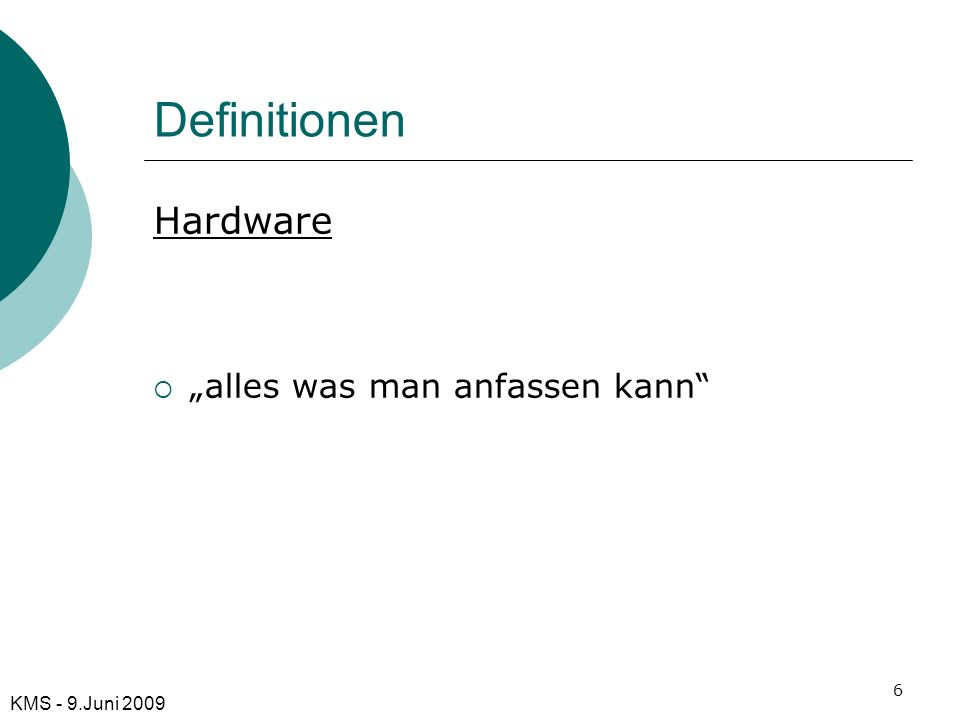 Definitionen Hardware alles was man anfassen kann KMS - 9.Juni 2009 6