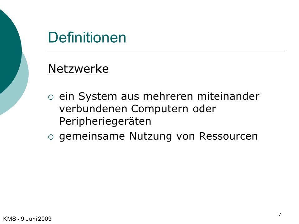 Definitionen Netzwerke ein System aus mehreren miteinander verbundenen Computern oder Peripheriegeräten gemeinsame Nutzung von Ressourcen 7 KMS - 9.Ju