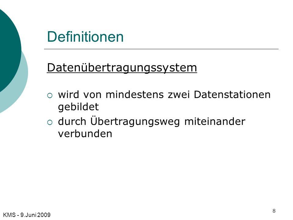 Definitionen Datenübertragungssystem wird von mindestens zwei Datenstationen gebildet durch Übertragungsweg miteinander verbunden KMS - 9.Juni 2009 8