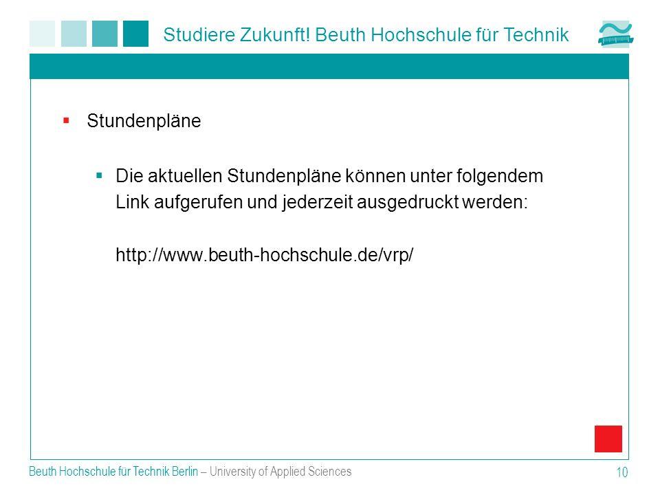 Studiere Zukunft! Beuth Hochschule für Technik Beuth Hochschule für Technik Berlin – University of Applied Sciences 10 Stundenpläne Die aktuellen Stun