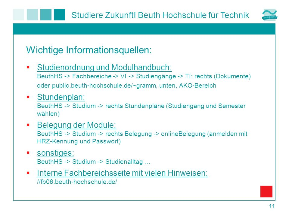 Studiere Zukunft! Beuth Hochschule für Technik 11 Studienordnung und Modulhandbuch: BeuthHS -> Fachbereiche -> VI -> Studiengänge -> TI: rechts (Dokum