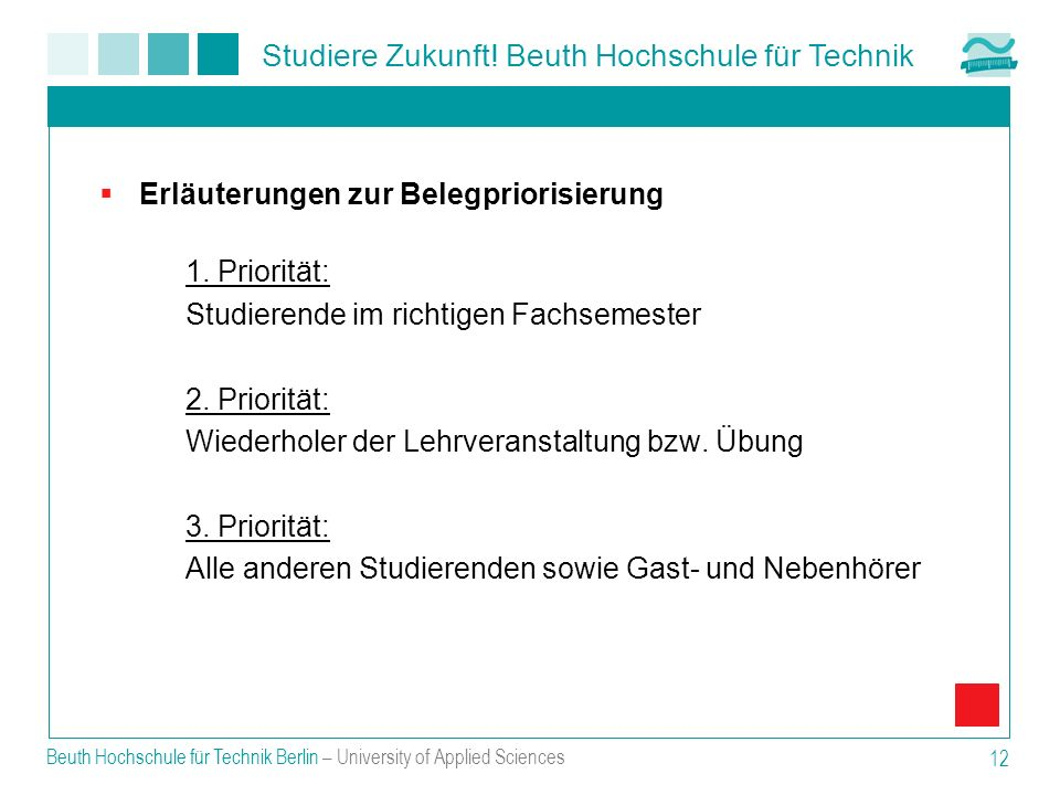 Studiere Zukunft! Beuth Hochschule für Technik Beuth Hochschule für Technik Berlin – University of Applied Sciences 12 Erläuterungen zur Belegpriorisi