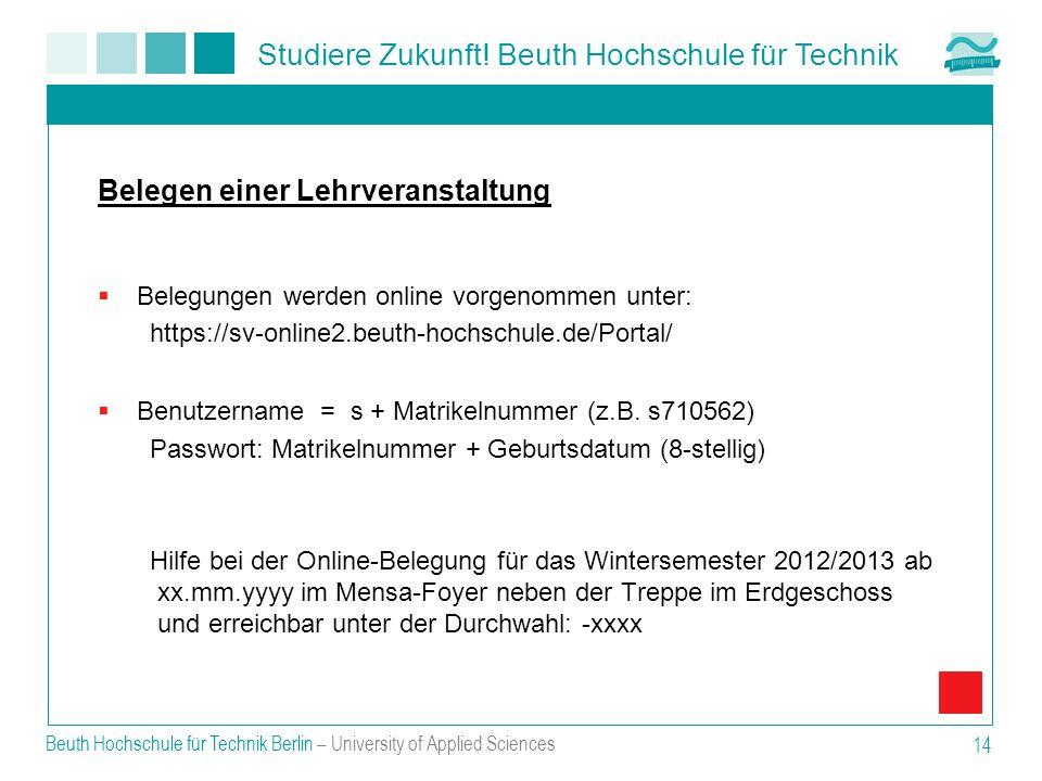 Studiere Zukunft! Beuth Hochschule für Technik Belegen einer Lehrveranstaltung Belegungen werden online vorgenommen unter: https://sv-online2.beuth-ho