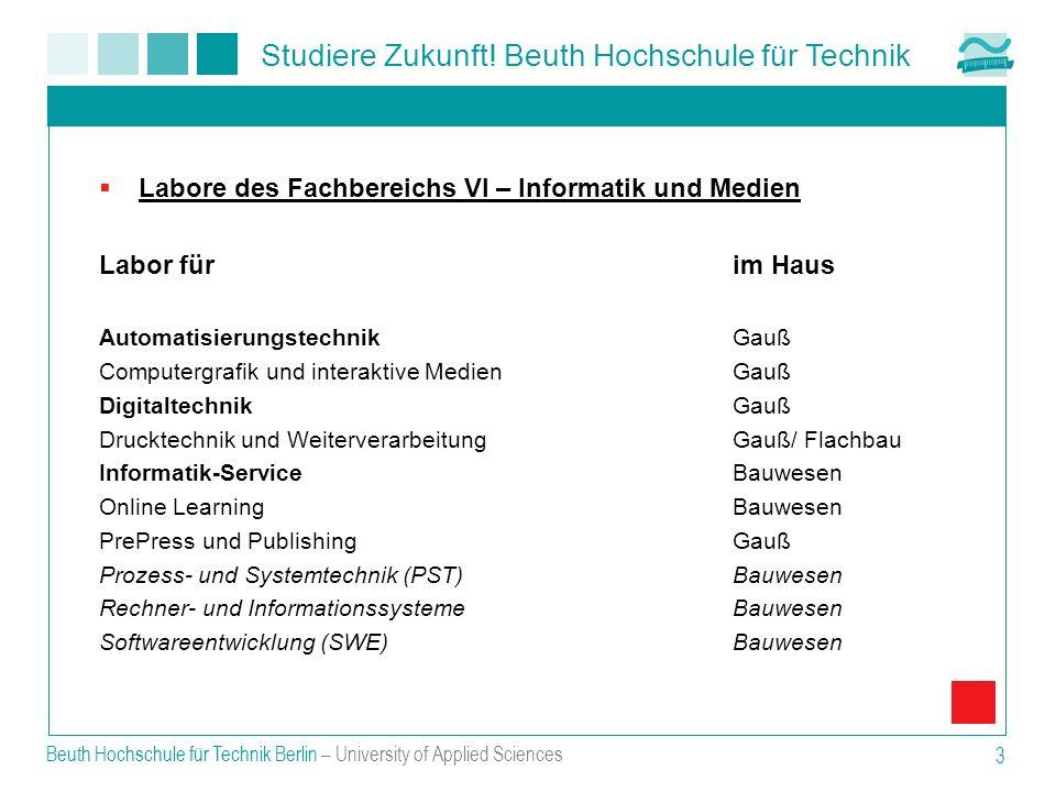Studiere Zukunft! Beuth Hochschule für Technik Beuth Hochschule für Technik Berlin – University of Applied Sciences 3 Labore des Fachbereichs VI – Inf