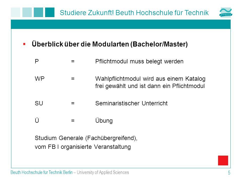 Beuth Hochschule für Technik Berlin – University of Applied Sciences 5 Überblick über die Modularten (Bachelor/Master) P = Pflichtmodul muss belegt we