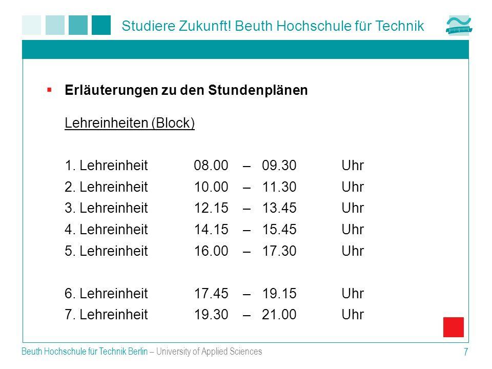 Studiere Zukunft! Beuth Hochschule für Technik Beuth Hochschule für Technik Berlin – University of Applied Sciences 7 Erläuterungen zu den Stundenplän