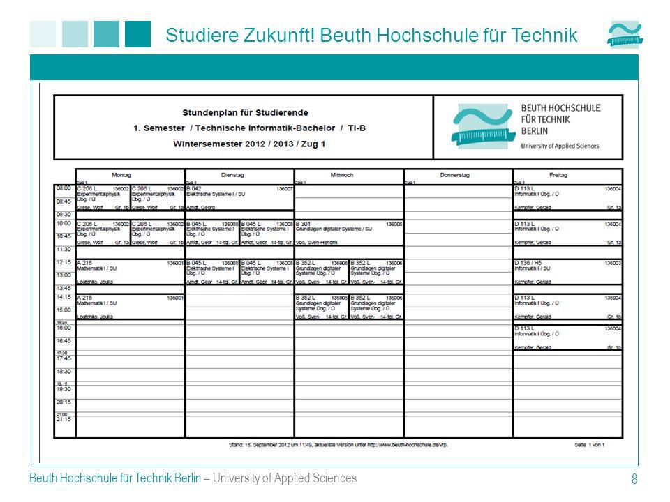 Studiere Zukunft! Beuth Hochschule für Technik Beuth Hochschule für Technik Berlin – University of Applied Sciences 8