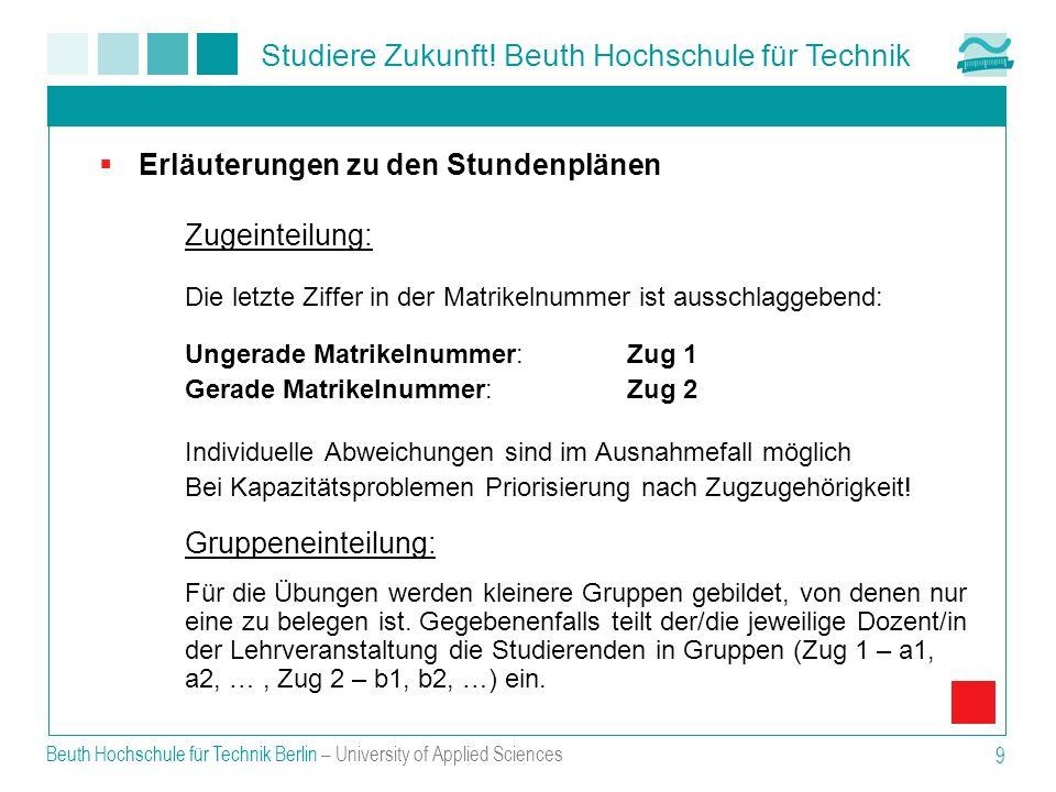 Studiere Zukunft! Beuth Hochschule für Technik Beuth Hochschule für Technik Berlin – University of Applied Sciences 9 Erläuterungen zu den Stundenplän