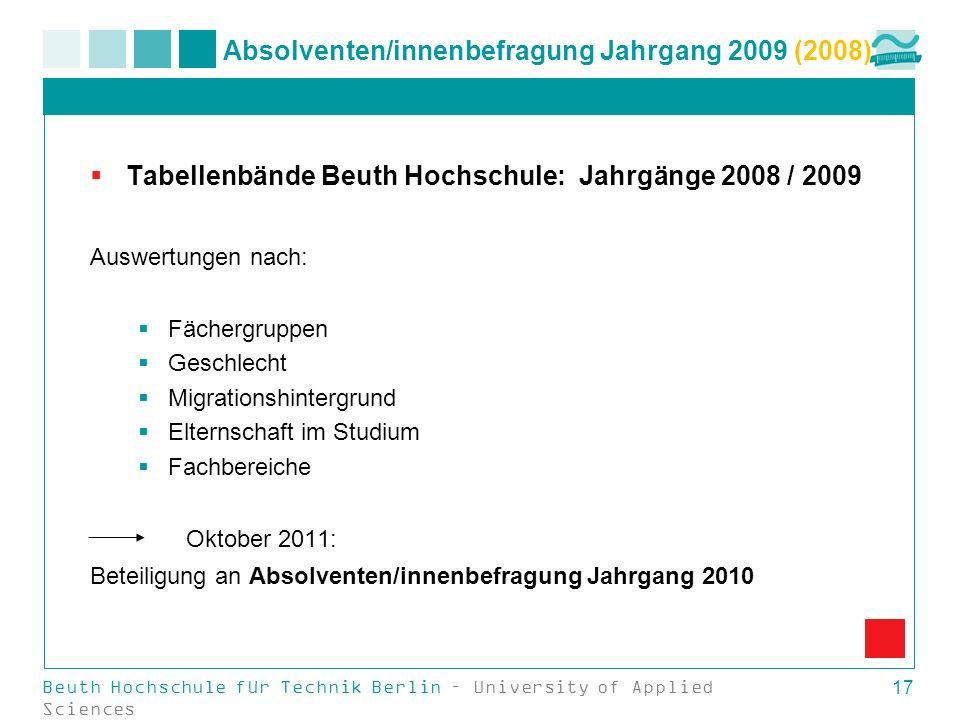 Beuth Hochschule für Technik Berlin – University of Applied Sciences 17 Absolventen/innenbefragung Jahrgang 2009 (2008) Tabellenbände Beuth Hochschule