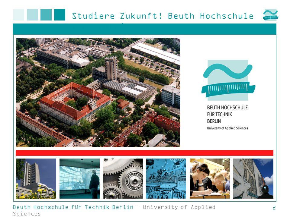 Studiere Zukunft! Beuth Hochschule für Technik Beuth Hochschule für Technik Berlin – University of Applied Sciences 2