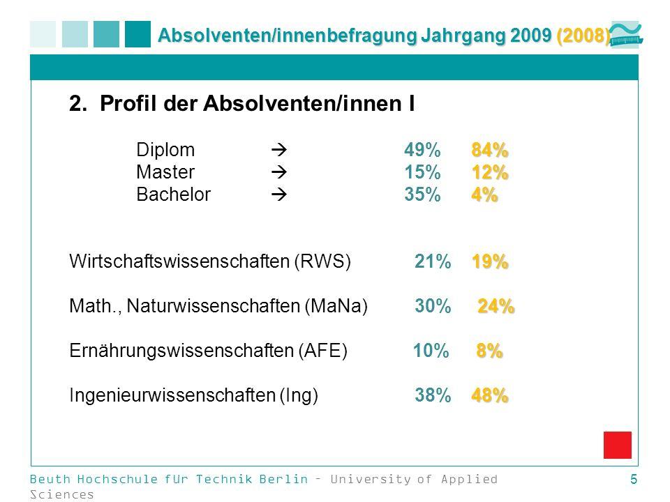 Beuth Hochschule für Technik Berlin – University of Applied Sciences 5 2. Profil der Absolventen/innen I 84% Diplom 49% 84% 12% Master 15% 12% 4% Bach