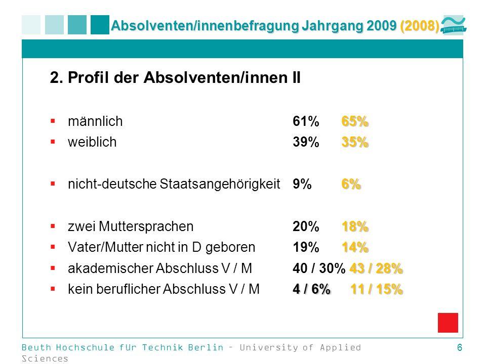 Beuth Hochschule für Technik Berlin – University of Applied Sciences 6 Absolventen/innenbefragung Jahrgang 2009 (2008) 2. Profil der Absolventen/innen