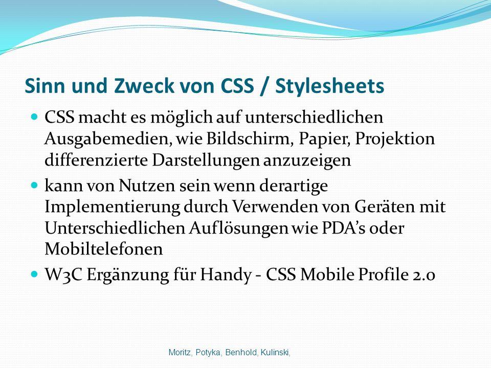 Sinn und Zweck von CSS / Stylesheets CSS macht es möglich auf unterschiedlichen Ausgabemedien, wie Bildschirm, Papier, Projektion differenzierte Darst