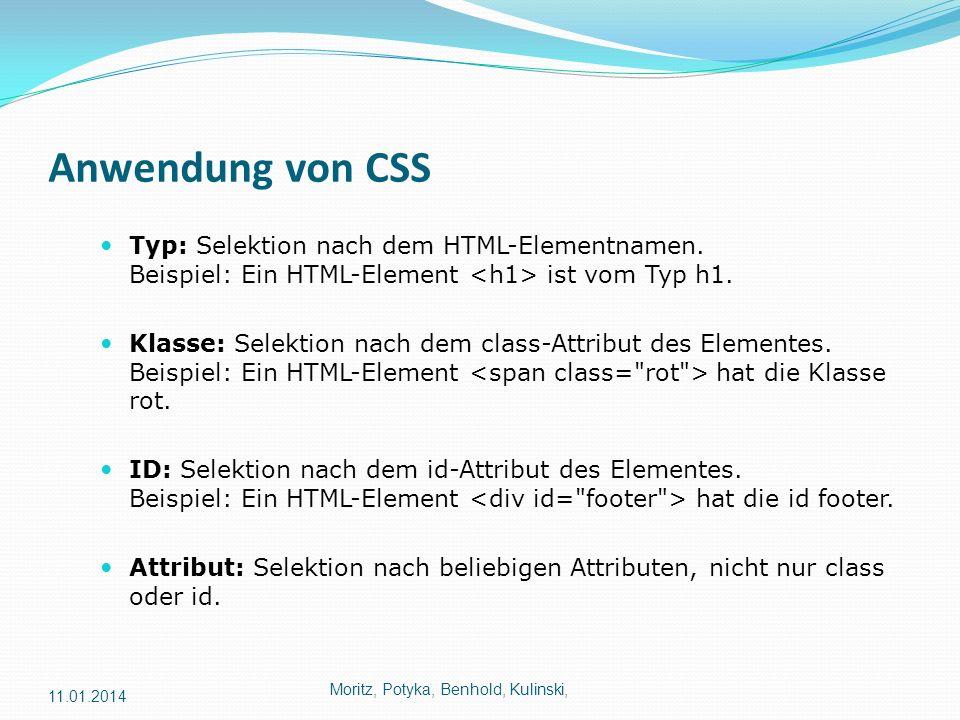 Anwendung von CSS Typ: Selektion nach dem HTML-Elementnamen. Beispiel: Ein HTML-Element ist vom Typ h1. Klasse: Selektion nach dem class-Attribut des