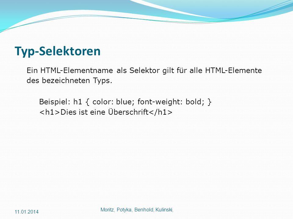 Typ-Selektoren Ein HTML-Elementname als Selektor gilt für alle HTML-Elemente des bezeichneten Typs. Beispiel: h1 { color: blue; font-weight: bold; } D