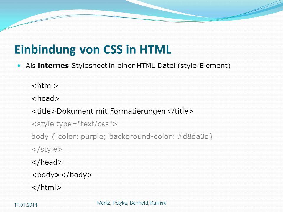Einbindung von CSS in HTML Als internes Stylesheet in einer HTML-Datei (style-Element) Moritz, Potyka, Benhold, Kulinski, Dokument mit Formatierungen