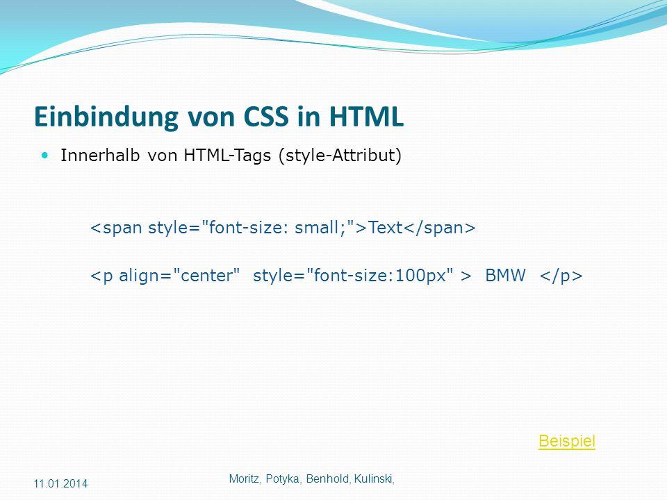 Einbindung von CSS in HTML Innerhalb von HTML-Tags (style-Attribut) Text BMW Moritz, Potyka, Benhold, Kulinski, 11.01.2014 Beispiel