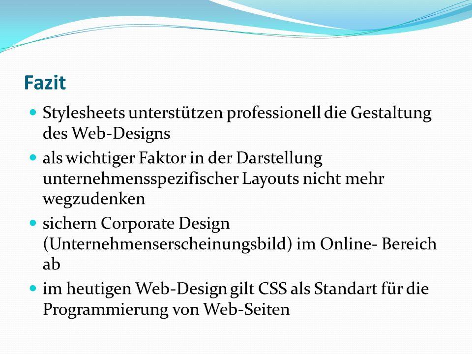 Fazit Stylesheets unterstützen professionell die Gestaltung des Web-Designs als wichtiger Faktor in der Darstellung unternehmensspezifischer Layouts n