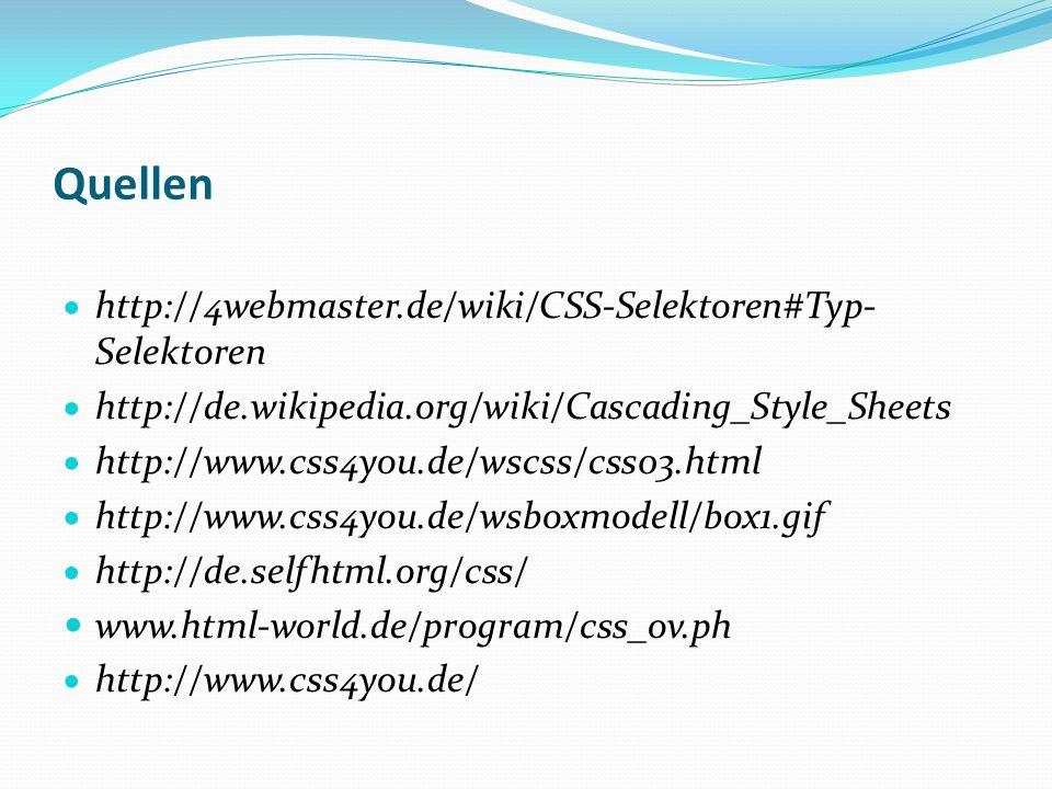 Quellen http://4webmaster.de/wiki/CSS-Selektoren#Typ- Selektoren http://de.wikipedia.org/wiki/Cascading_Style_Sheets http://www.css4you.de/wscss/css03