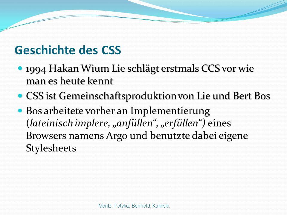 Geschichte des CSS 1994 Hakan Wium Lie schlägt erstmals CCS vor wie man es heute kennt 1994 Hakan Wium Lie schlägt erstmals CCS vor wie man es heute k