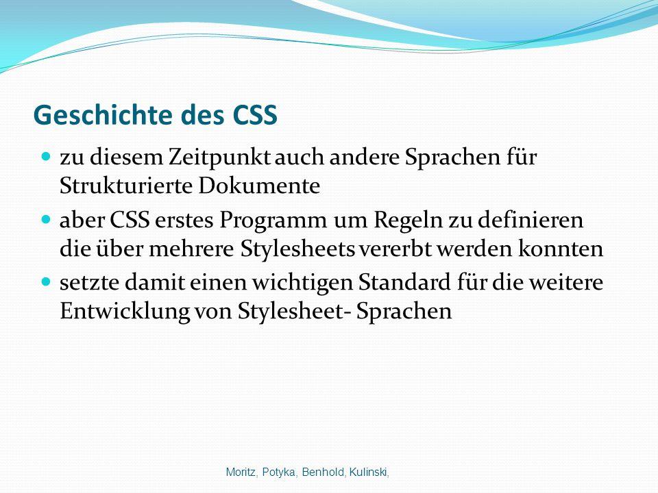 Geschichte des CSS zu diesem Zeitpunkt auch andere Sprachen für Strukturierte Dokumente aber CSS erstes Programm um Regeln zu definieren die über mehr