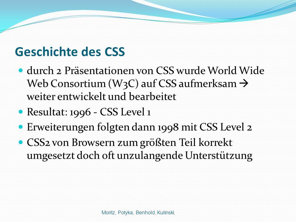 Geschichte des CSS durch 2 Präsentationen von CSS wurde World Wide Web Consortium (W3C) auf CSS aufmerksam weiter entwickelt und bearbeitet Resultat: