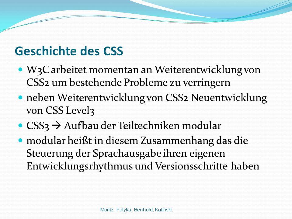 Geschichte des CSS W3C arbeitet momentan an Weiterentwicklung von CSS2 um bestehende Probleme zu verringern neben Weiterentwicklung von CSS2 Neuentwic