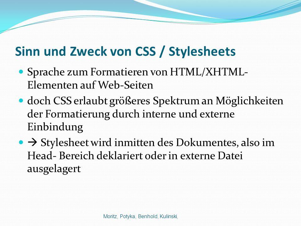 Sinn und Zweck von CSS / Stylesheets Sprache zum Formatieren von HTML/XHTML- Elementen auf Web-Seiten doch CSS erlaubt größeres Spektrum an Möglichkei