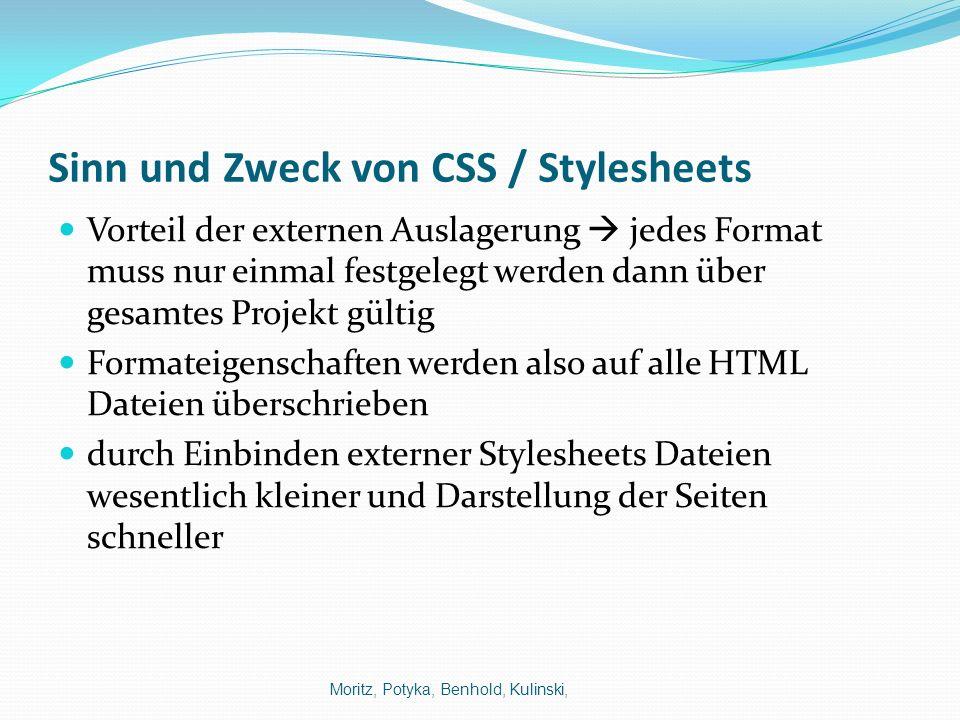 Sinn und Zweck von CSS / Stylesheets Vorteil der externen Auslagerung jedes Format muss nur einmal festgelegt werden dann über gesamtes Projekt gültig