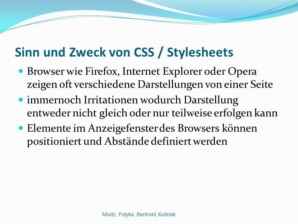 Sinn und Zweck von CSS / Stylesheets Browser wie Firefox, Internet Explorer oder Opera zeigen oft verschiedene Darstellungen von einer Seite immernoch