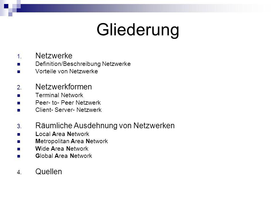 Gliederung 1. Netzwerke Definition/Beschreibung Netzwerke Vorteile von Netzwerke 2. Netzwerkformen Terminal Network Peer- to- Peer Netzwerk Client- Se