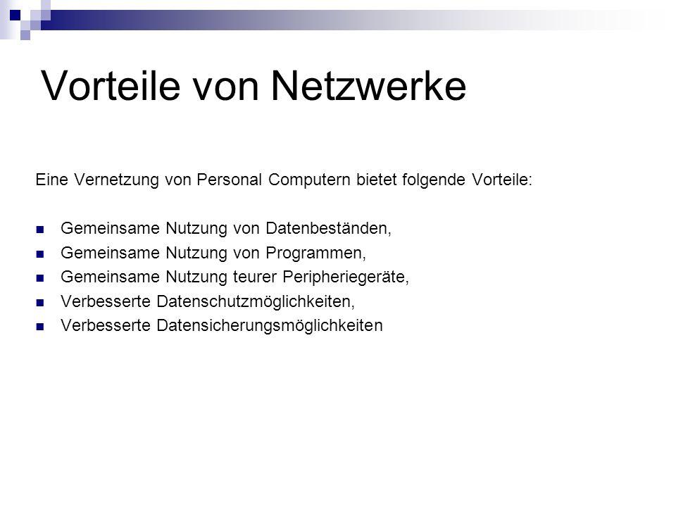 Vorteile von Netzwerke Eine Vernetzung von Personal Computern bietet folgende Vorteile: Gemeinsame Nutzung von Datenbeständen, Gemeinsame Nutzung von