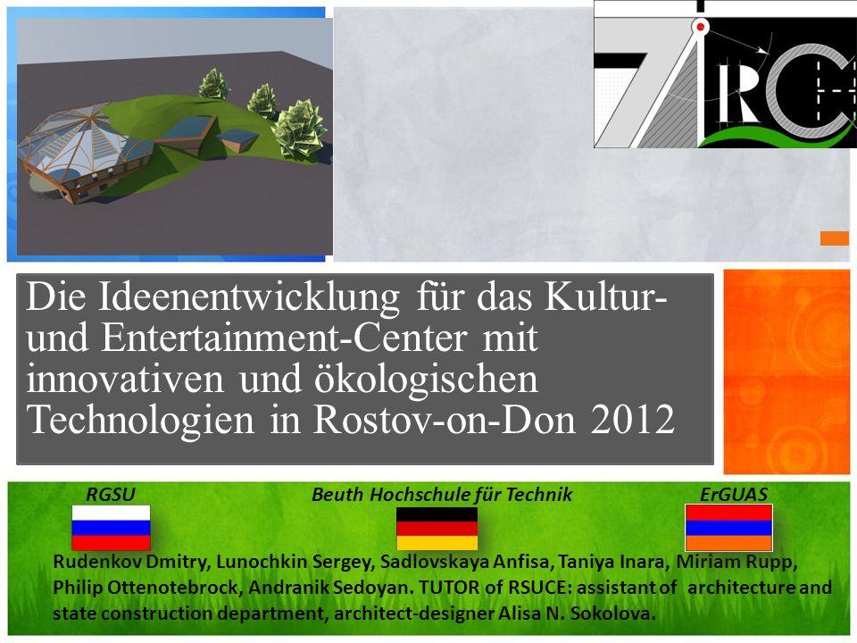 Die Ideenentwicklung für das Kultur- und Entertainment-Center mit innovativen und ökologischen Technologien in Rostov-on-Don 2012 RGSU Beuth Hochschul