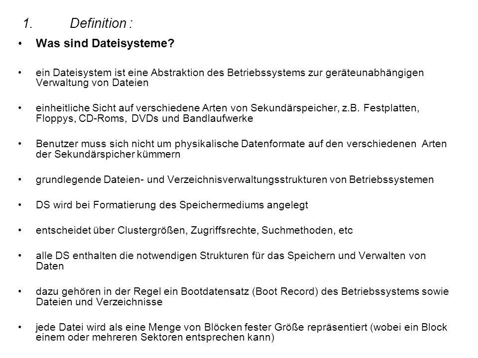 1.Definition : Was sind Dateisysteme? ein Dateisystem ist eine Abstraktion des Betriebssystems zur geräteunabhängigen Verwaltung von Dateien einheitli