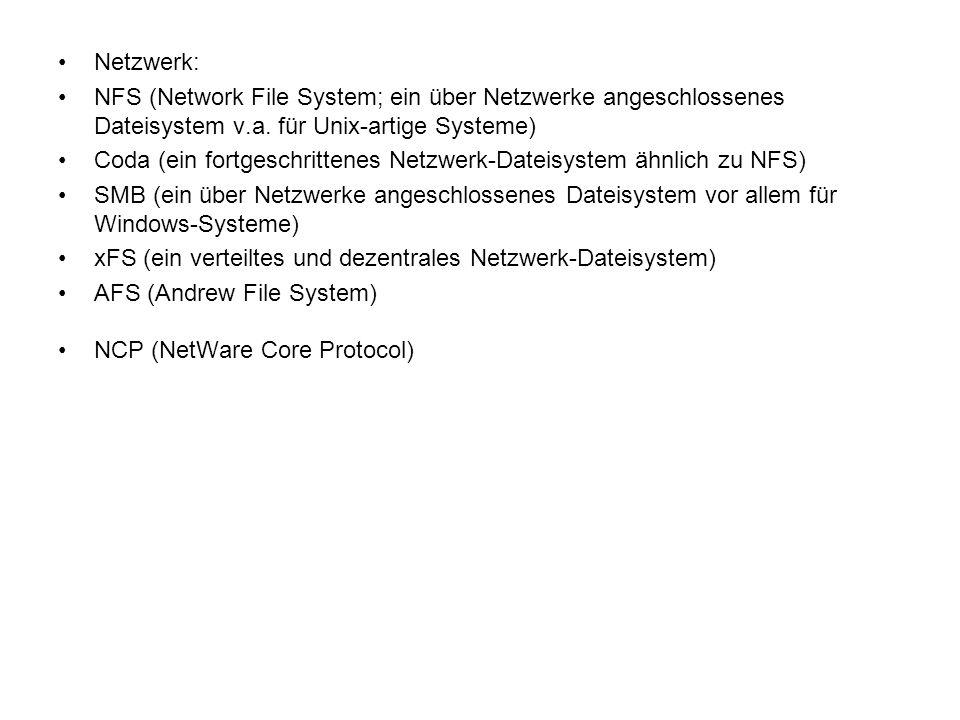 Netzwerk: NFS (Network File System; ein über Netzwerke angeschlossenes Dateisystem v.a. für Unix-artige Systeme) Coda (ein fortgeschrittenes Netzwerk-