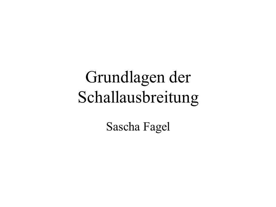 Grundlagen der Schallausbreitung Sascha Fagel