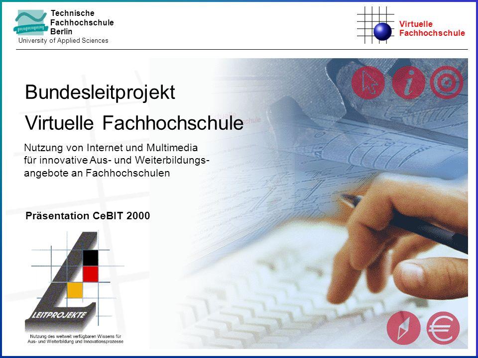 Virtuelle Fachhochschule Technische Fachhochschule Berlin University of Applied Sciences Nutzung von Internet und Multimedia für innovative Aus- und W